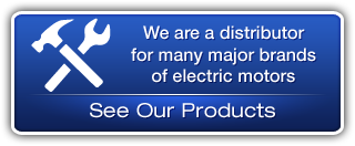 We are a distributor for many major brands of electric motors
